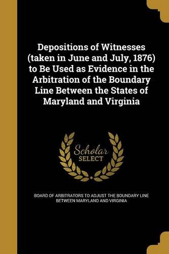 Depositions of Witnesses (Taken in June and July, 1876) to Be Used as Evidence in the Arbitration of the Boundary Line Between the States of Maryland and Virginia PDF