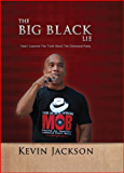 The BIG Black Lie: How I Learned The Truth About The Democrat Party