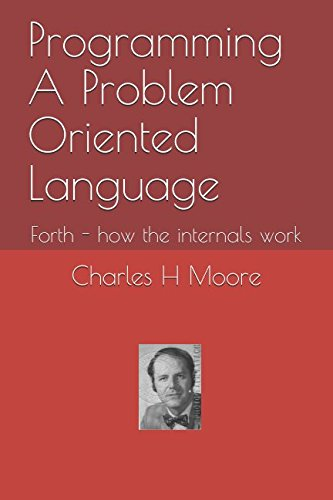 Programming A Problem Oriented Language: Forth - how the internals work by Independently published