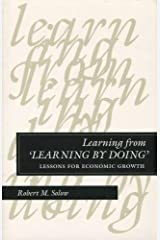 Learning from 'Learning by Doing': Lessons for Economic Growth (Kenneth J. Arrow Lectures) Paperback
