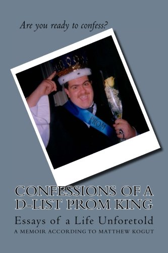 Confessions of a D-List Prom King: Essay's of a Life Unforetold