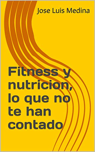 Fitness y nutricion, lo que no te han contado por Jose Luis Medina
