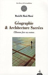 Géographie & Architecture sacrées : L'Homme face au cosmos par Danielle Hani-Marai