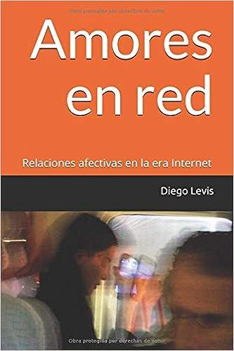 Amores en red: Relaciones afectivas en la era Internet (No ficción) (Spanish Edition) (Spanish)