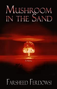 Mushroom in the Sand: A Nuclear Bomb from Iran by [Ferdowsi, Farsheed]