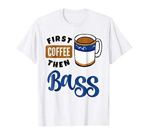 First Coffee Then Bass Music Lover Coffee Mug T-Shirt