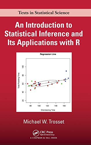 An Introduction to Statistical Inference and Its Applications with R (Chapman & Hall/CRC Texts in Statistical Science) (A First Course In Statistical Programming With R)