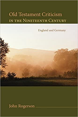Old Testament Criticism in the Nineteenth Century: England and Germany