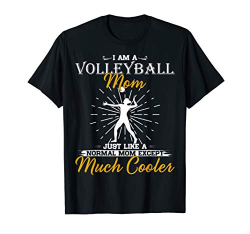 - I Am A Volleyball Mom Just Like A Mom Except Much Cooler T-Shirt