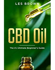 CBD Oil: The Ultimate Beginner's Guide by an Experienced CBD Hemp Oil User for Pain, Anxiety, Arthritis, Insomnia, Depression and Cancer (Cannabidoiol Natural Pain Relief)