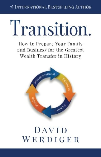 Transition: How to Prepare Your Family and Business for the Greatest Wealth Transfer in History