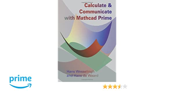 Calculate & Communicate with Mathcad Prime: Hans Wesselingh, Hans ...