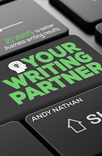 Your Writing Partner: 21 Ways to better business writing results