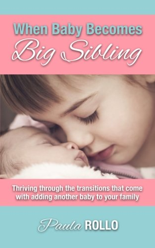 When Baby Becomes Big Sibling: Thriving Through The Transitions That Come When Adding Another Baby To Your Family