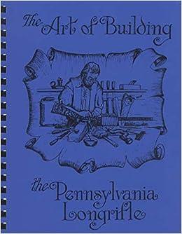 The Art Of Building The Pennsylvania Longrifle: Chuck Dixon