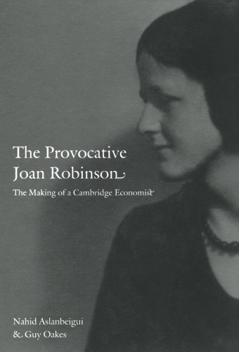 The Provocative Joan Robinson: The Making of a Cambridge Economist (Science and Cultural Theory)
