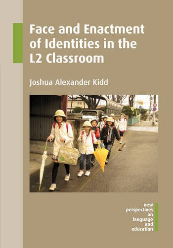 Face and Enactment of Identities in the L2 Classroom (46) (New Perspectives on Language and Education (46)) (46 Of Class)
