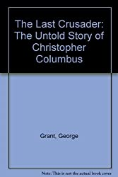 The Last Crusader: The Untold Story of Christopher Columbus