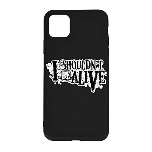 I Shouldn't Be Alive I-Phone 11 Pro max Full Body Protection Shockproof Cover Case Drop Protection for Phone