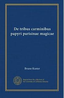 De tribus carminibus papyri parisinae magicae (Latin Edition)