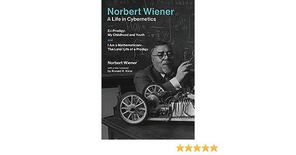 Norbert Wiener—A Life in Cybernetics: Ex-Prodigy: My ...