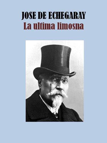 LA ULTIMA LIMOSNA (Spanish Edition) by [DE ECHEGARAY, JOSE]
