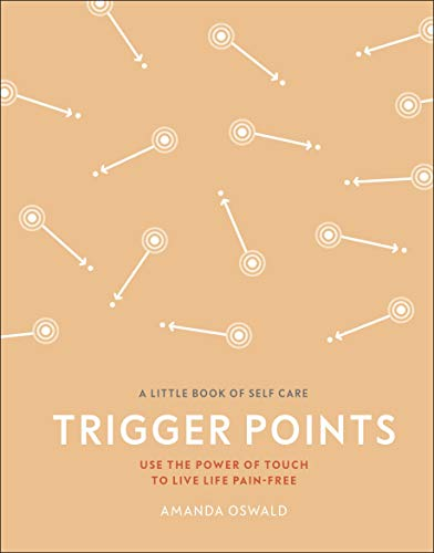 Trigger Points: Use the Power of Touch to Live Life Pain-Free (A Little Book of Self Care)