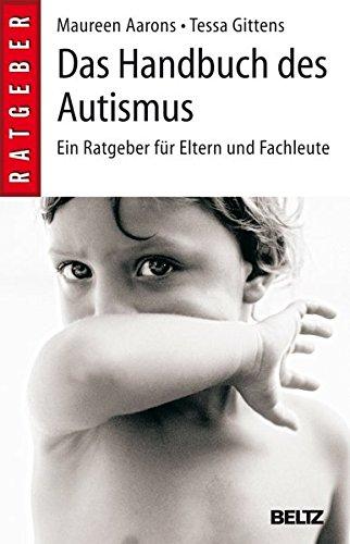 Das Handbuch des Autismus: Ein Ratgeber für Eltern und Fachleute (Beltz-Ratgeber)