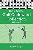The Ultimate Golf Codeword Collection Volume 1: The complete golf code word puzzle book for adults and clever kids