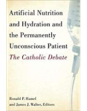 Artificial Nutrition and Hydration and the Permanently Unconscious Patient: The Catholic Debate