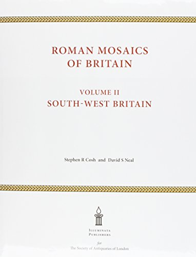 Roman Mosaics of Britain: Volume II: South-West Britain by Society of Antiquaries of London