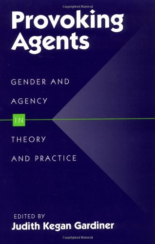 Provoking Agents: GENDER AND AGENCY IN THEORY AND PRACTICE