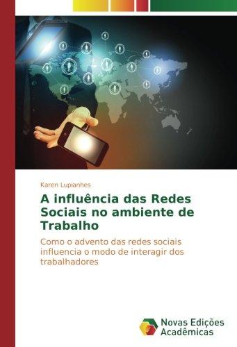Download A influência das Redes Sociais no ambiente de Trabalho: Como o advento das redes sociais influencia o modo de interagir dos trabalhadores (Portuguese Edition) PDF