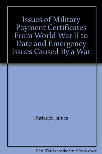 Issues of Military Payment Certificates From World War II to Date and Emergency Issues Caused By a War