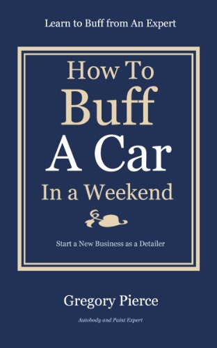 "How To Buff A Car In a Weekend: Learn to Buff from an Expert (How to ""Automotive Body & Paint Repair"" Book 2) by [Pierce, Gregory]"
