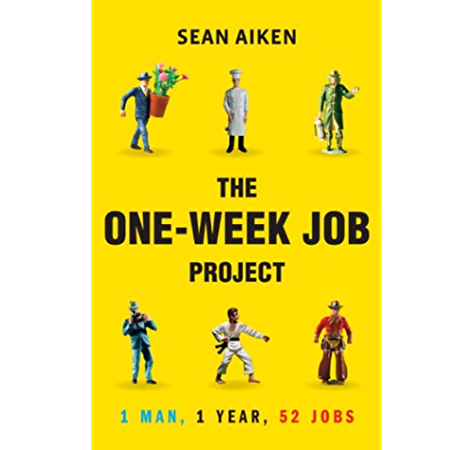 Amazon Com The One Week Job Project One Man One Year 52 Jobs Ebook Aiken Sean Kindle Store