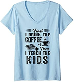 Womens First I Drink The Coffee Then I Teach The Kids Teacher Gift V-Neck T-shirt | Size S - 5XL