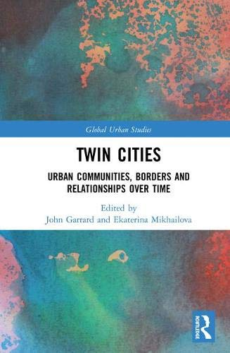 Twin Cities: Urban Communities, Borders and Relationships over Time (Global Urban Studies)
