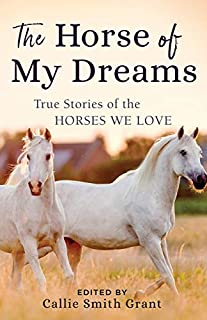 Book Cover: The Horse of My Dreams: True Stories of the Horses We Love