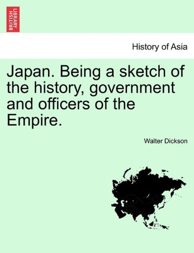 Read Online Japan. Being a sketch of the history, government and officers of the Empire. ebook