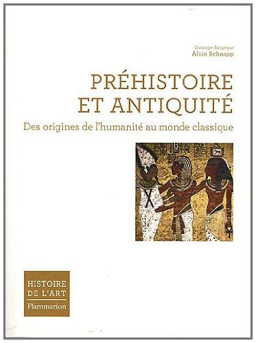 Préhistoire et Antiquité : Des origines de l'humanité au monde classique ~ Alain Schnapp