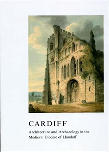 Book Cardiff: Architecture and Archaeology in the Medieval Diocese of Llandaff (The British Archaeological Association Conference Transactions)