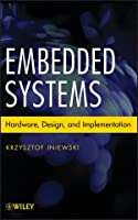 Embedded Systems: Hardware, Design and Implementation Front Cover