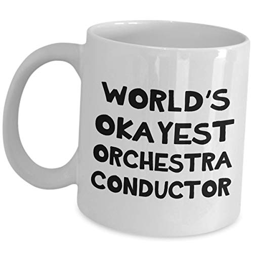 Gifts for Worlds Okayest Orchestra Conductor Coffee Mug Tea Cup - Funny Cute Gag Appreciation Gift Idea Musical Band Director Leader Music Orchestral Choral