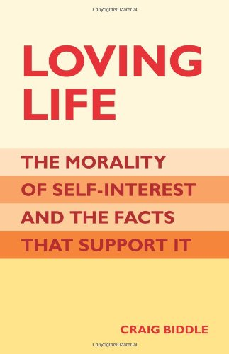 Loving Life (Loving Life: The Morality of Self-Interest and the Facts that Support It)