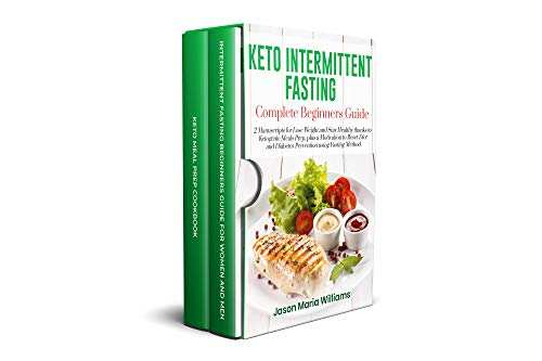 Keto Intermittent Fasting Complete Beginners Guide: 2 Manuscripts for Lose Weight and Stay Healthy thanks to Ketogenic Meals Prep, plus a Reset Diet and Diabetes Prevention using Fasting Method by Jason Maria Williams