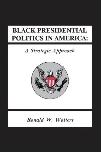 Black Presidential Politics in America: A Strategic Approach (SUNY series in African American Studies)