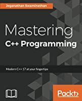 Mastering C++ Programming: Modern C++ 17 at your fingertips Front Cover