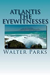 Atlantis The Eyewitnesses: Creation, Destruction and Legacy
