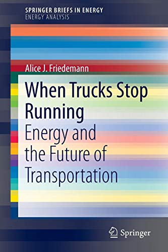 When Trucks Stop Running: Energy and the Future of Transportation (SpringerBriefs in Energy) -